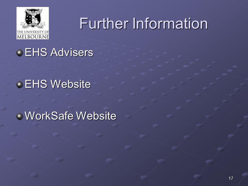 17 Further Information EHS Advisers EHS Website WorkSafe Website