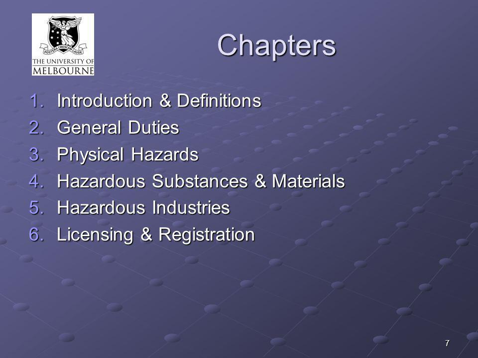 7 Chapters 1.Introduction & Definitions 2.General Duties 3.Physical Hazards 4.Hazardous Substances & Materials 5.Hazardous Industries 6.Licensing & Re