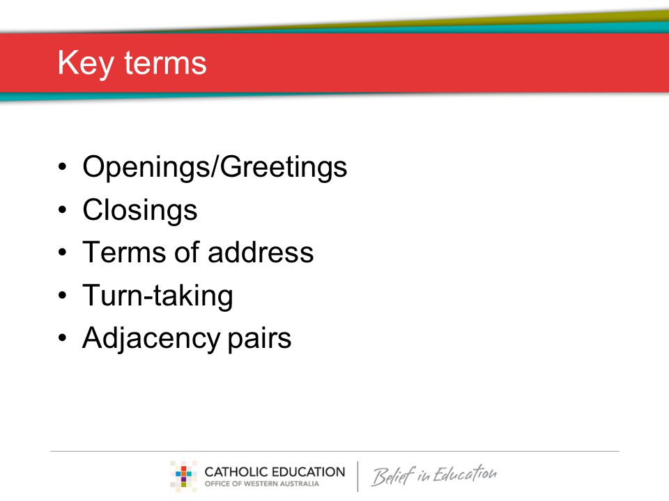 Key terms Openings/Greetings Closings Terms of address Turn-taking Adjacency pairs