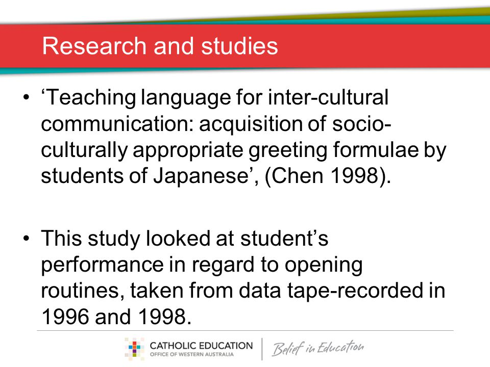 Research and studies 'Teaching language for inter-cultural communication: acquisition of socio- culturally appropriate greeting formulae by students of Japanese', (Chen 1998).