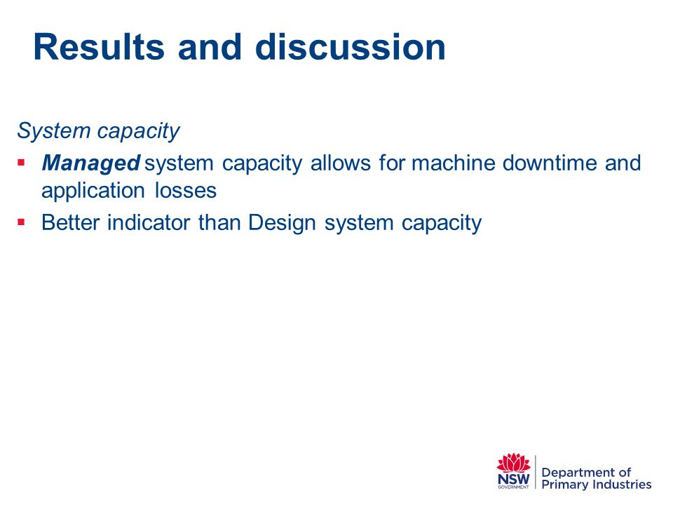 Results and discussion System capacity  Managed system capacity allows for machine downtime and application losses  Better indicator than Design sys