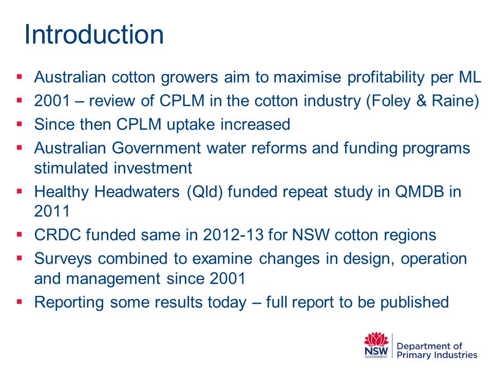 Introduction  Australian cotton growers aim to maximise profitability per ML  2001 – review of CPLM in the cotton industry (Foley & Raine)  Since t