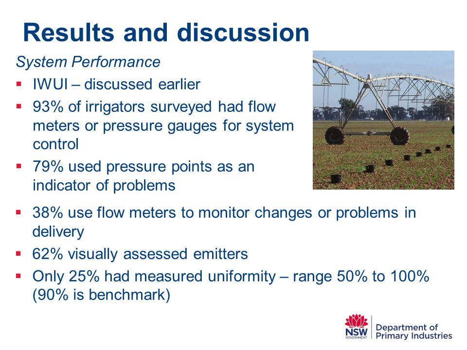 Results and discussion  38% use flow meters to monitor changes or problems in delivery  62% visually assessed emitters  Only 25% had measured unifo