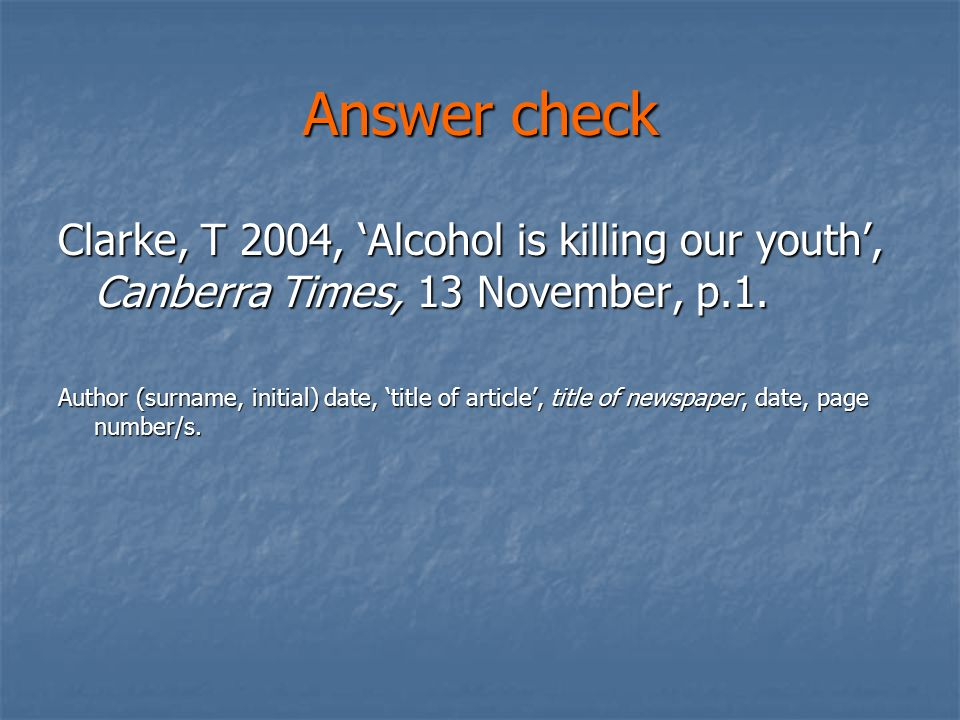 Answer check Clarke, T 2004, 'Alcohol is killing our youth', Canberra Times, 13 November, p.1.