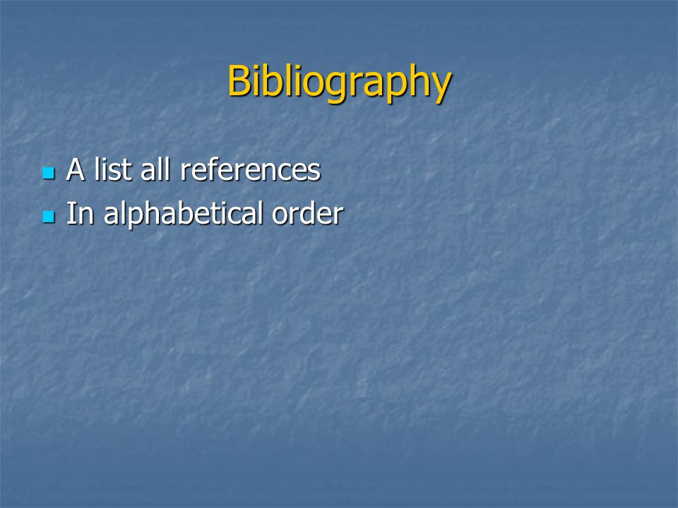 Bibliography A list all references A list all references In alphabetical order In alphabetical order