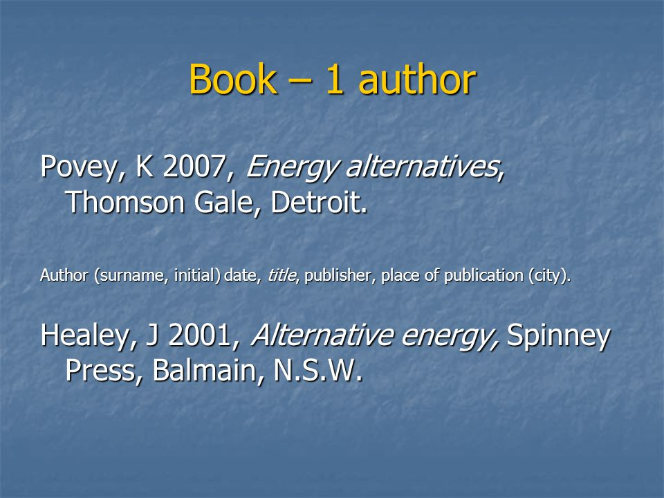 Book – 1 author Povey, K 2007, Energy alternatives, Thomson Gale, Detroit.