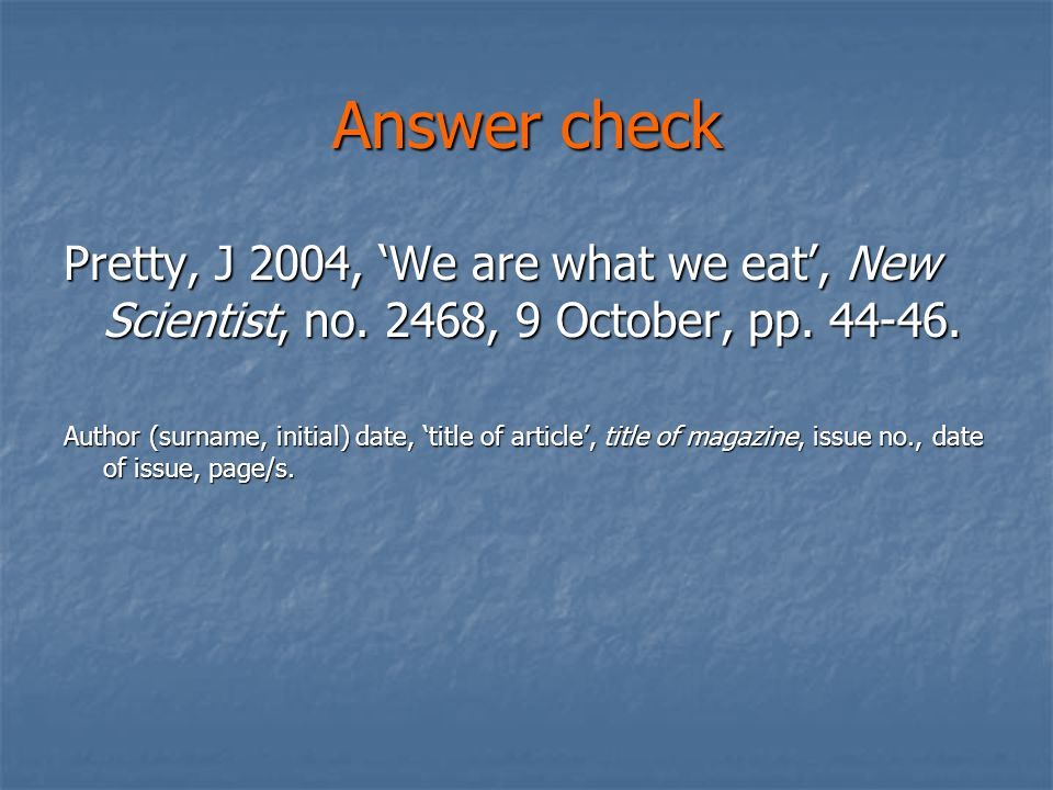 Answer check Pretty, J 2004, 'We are what we eat', New Scientist, no.
