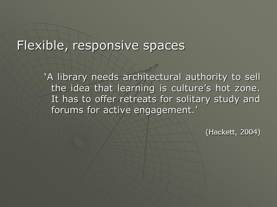 Flexible, responsive spaces 'A library needs architectural authority to sell the idea that learning is culture's hot zone.