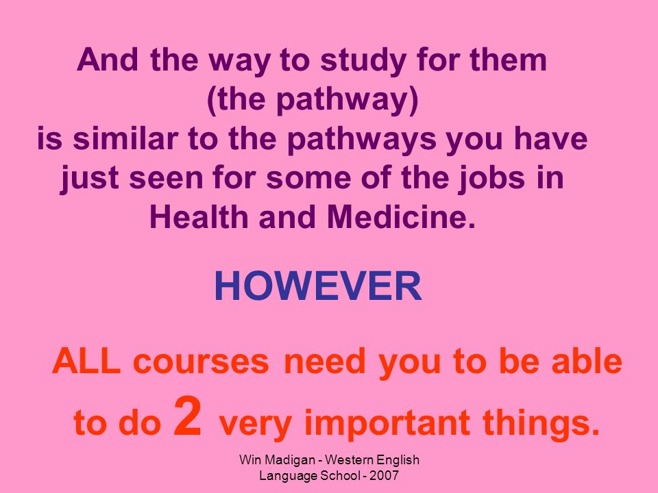 Win Madigan - Western English Language School - 2007 And the way to study for them (the pathway) is similar to the pathways you have just seen for som