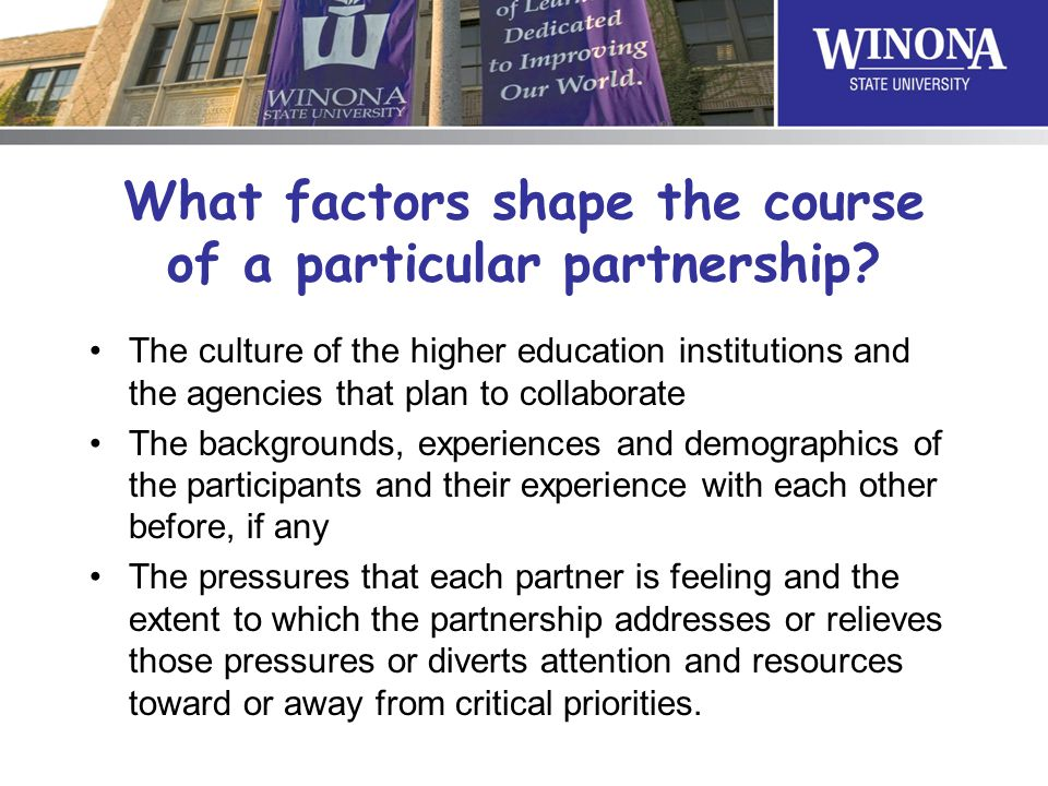 What factors shape the course of a particular partnership? The culture of the higher education institutions and the agencies that plan to collaborate