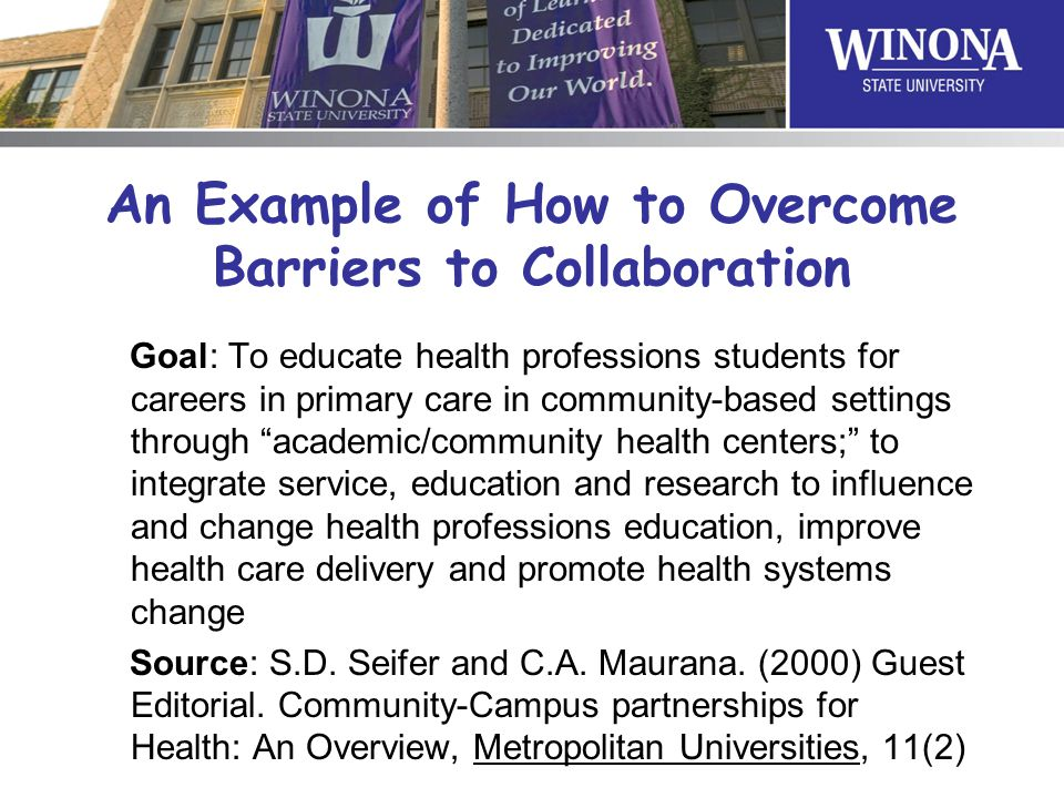 An Example of How to Overcome Barriers to Collaboration Goal: To educate health professions students for careers in primary care in community-based se