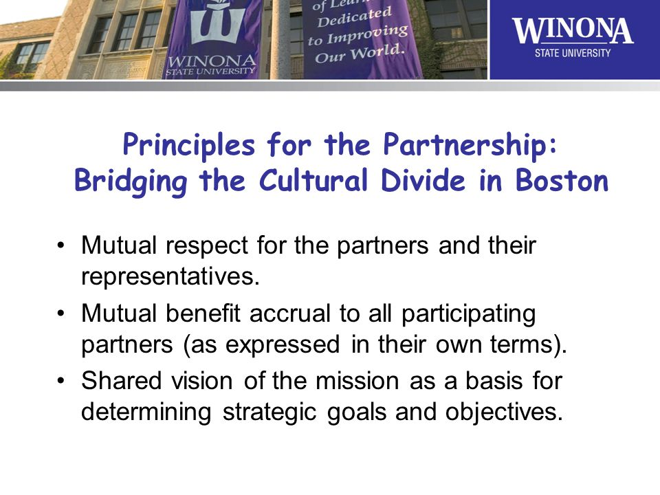 Principles for the Partnership: Bridging the Cultural Divide in Boston Mutual respect for the partners and their representatives. Mutual benefit accru