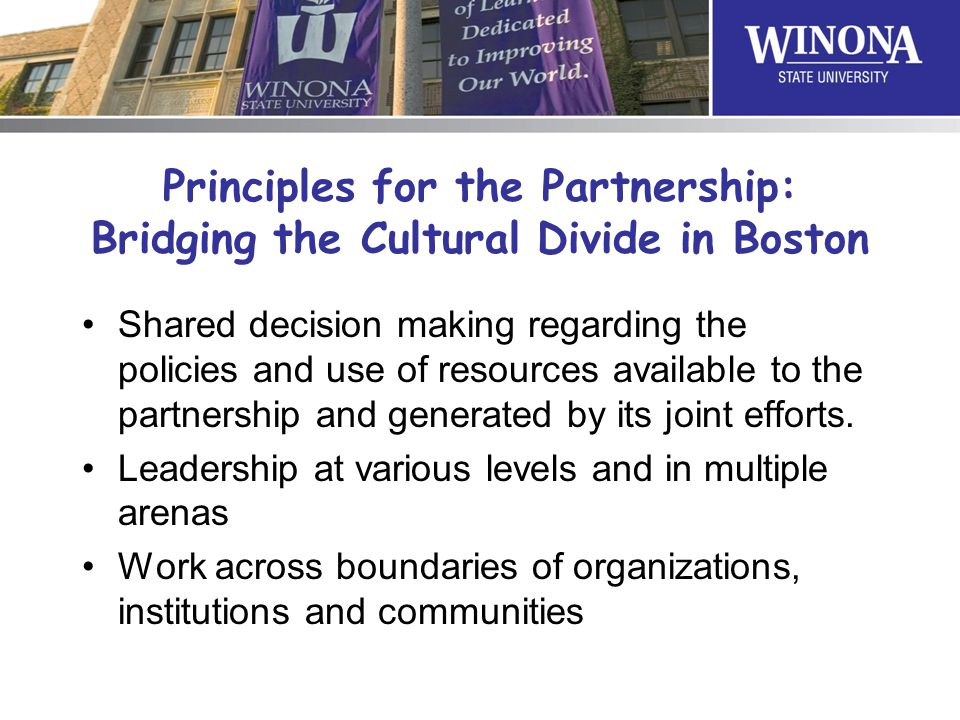 Principles for the Partnership: Bridging the Cultural Divide in Boston Shared decision making regarding the policies and use of resources available to the partnership and generated by its joint efforts.