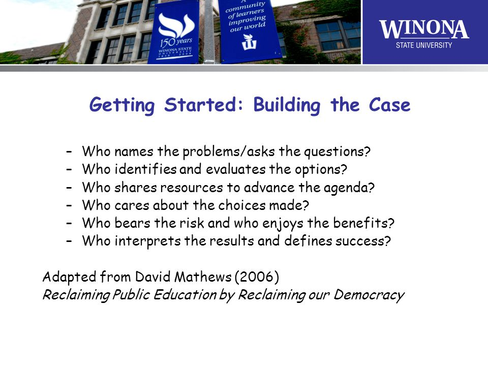 Getting Started: Building the Case –Who names the problems/asks the questions.