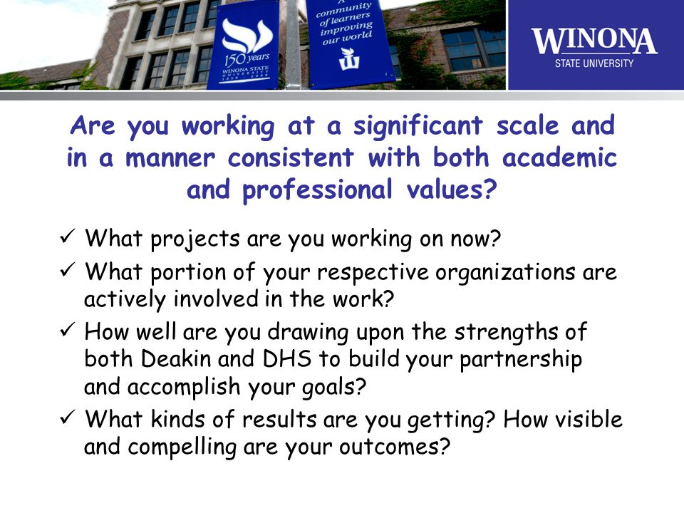 Are you working at a significant scale and in a manner consistent with both academic and professional values.
