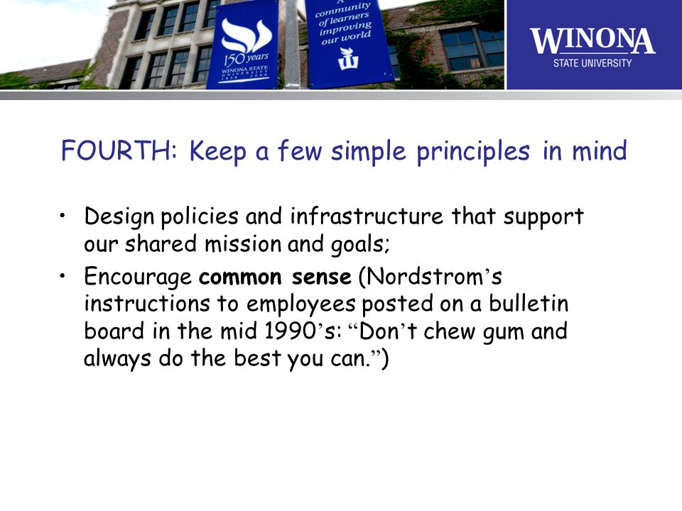 FOURTH: Keep a few simple principles in mind Design policies and infrastructure that support our shared mission and goals; Encourage common sense (Nor