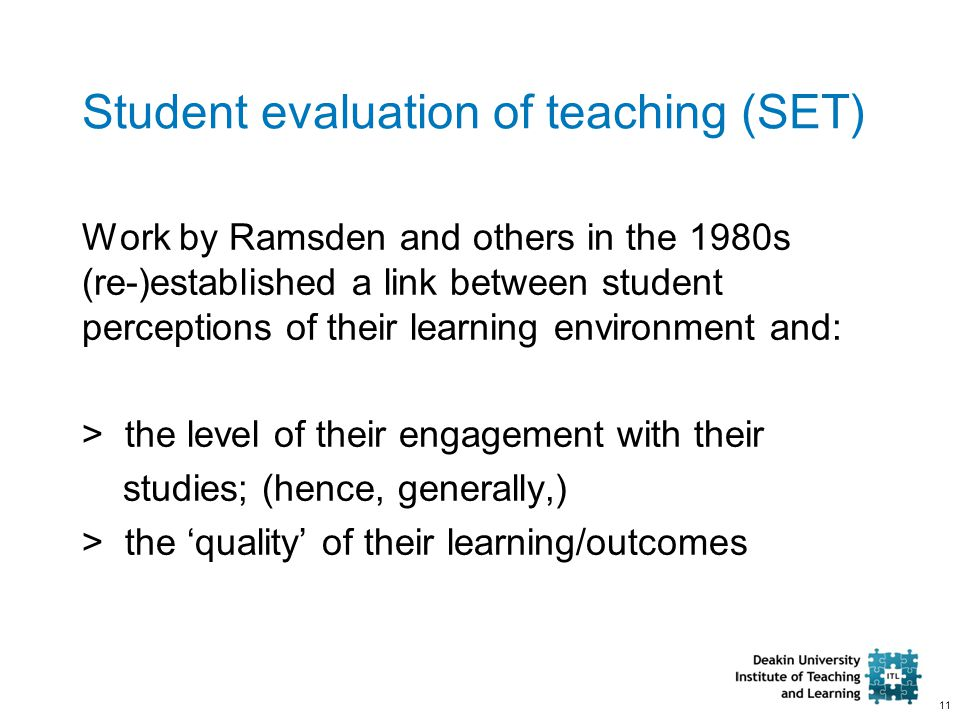 11 Student evaluation of teaching (SET) Work by Ramsden and others in the 1980s (re-)established a link between student perceptions of their learning