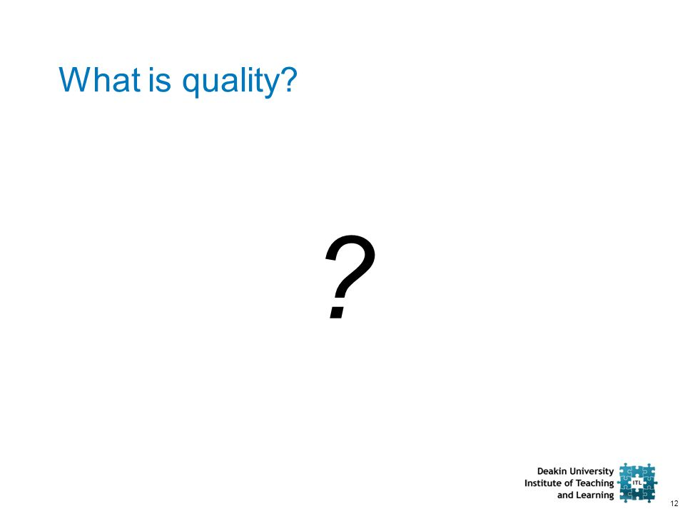 12 What is quality? ?