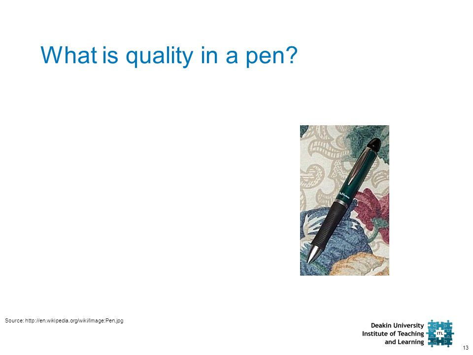 13 What is quality in a pen? Source: http://en.wikipedia.org/wiki/Image:Pen.jpg