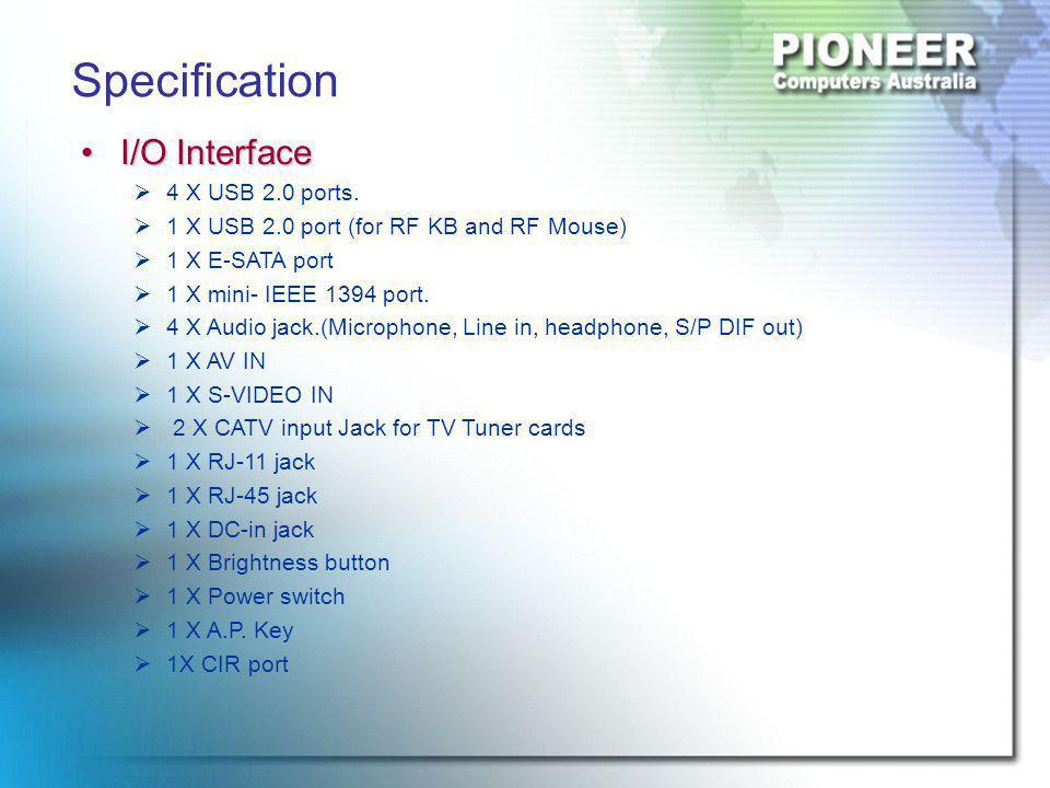 I/O InterfaceI/O Interface  4 X USB 2.0 ports.