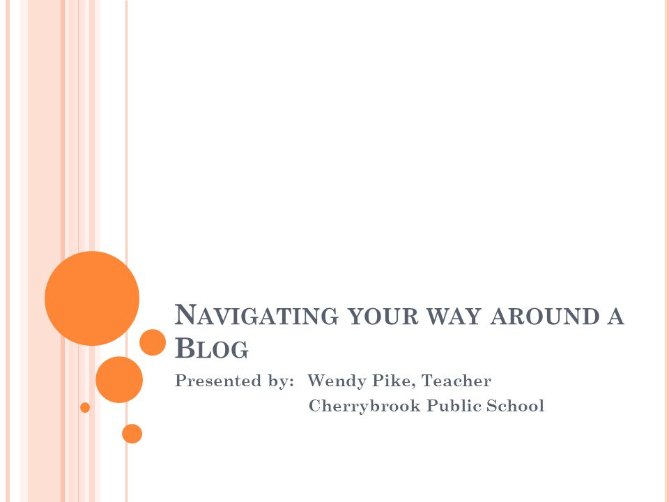 N AVIGATING YOUR WAY AROUND A B LOG Presented by:Wendy Pike, Teacher Cherrybrook Public School