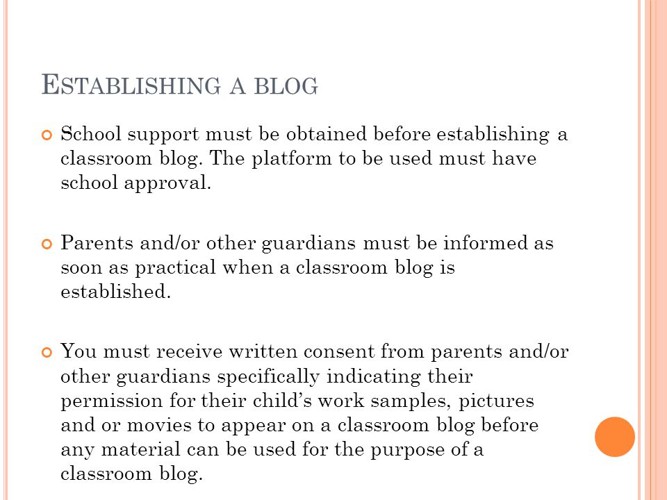 E STABLISHING A BLOG School support must be obtained before establishing a classroom blog.