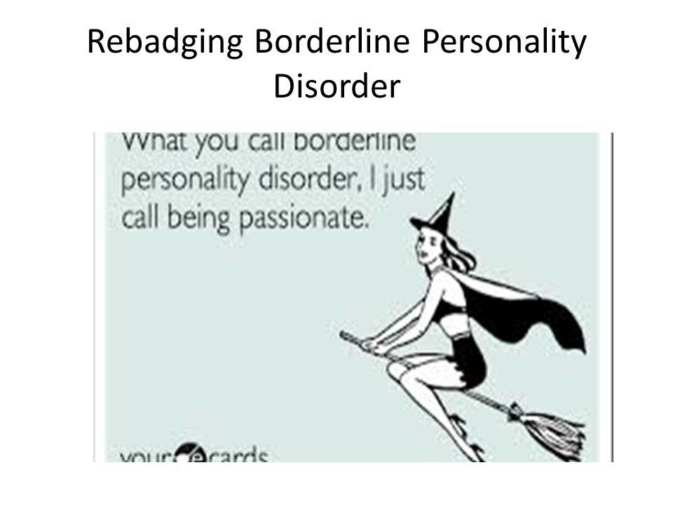 Rebadging Borderline Personality Disorder