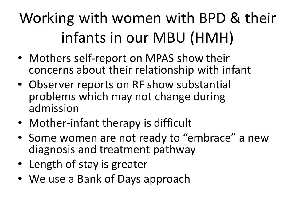 Working with women with BPD & their infants in our MBU (HMH) Mothers self-report on MPAS show their concerns about their relationship with infant Obse