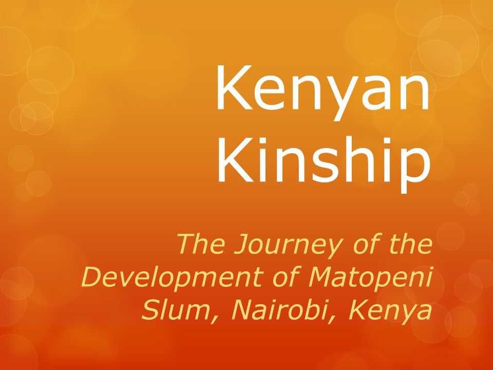 Kenyan Kinship The Journey of the Development of Matopeni Slum, Nairobi, Kenya