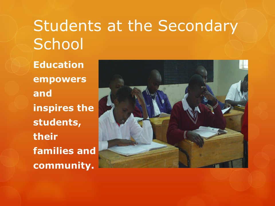 Students at the Secondary School Education empowers and inspires the students, their families and the community.