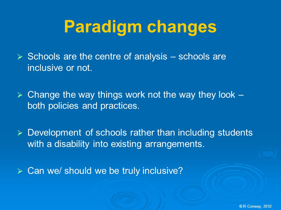 Paradigm changes  Schools are the centre of analysis – schools are inclusive or not.
