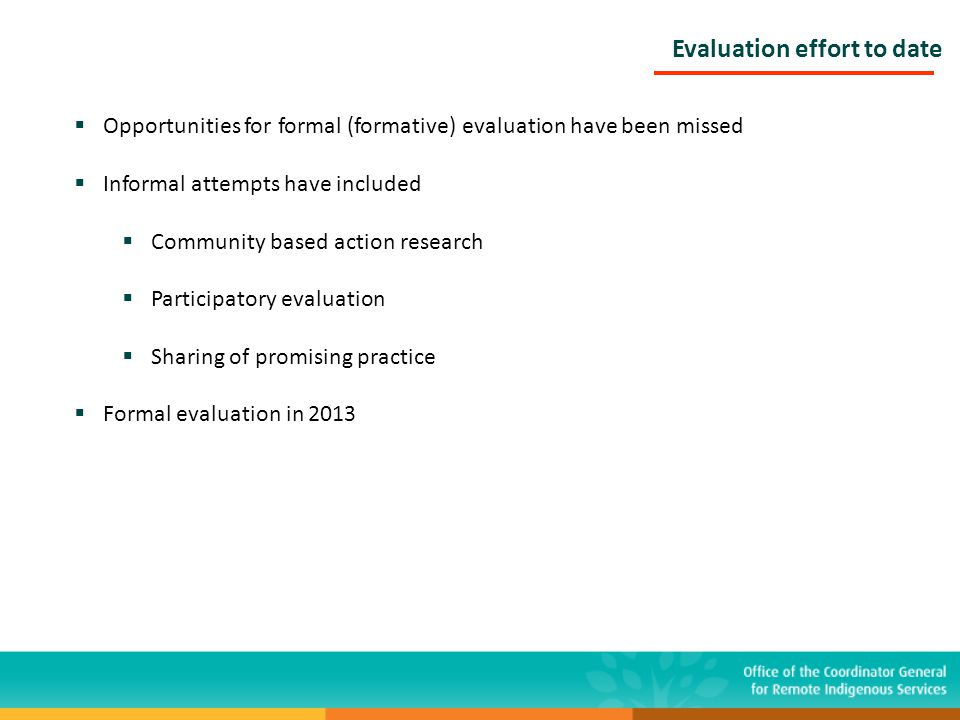 Evaluation effort to date  Opportunities for formal (formative) evaluation have been missed  Informal attempts have included  Community based actio