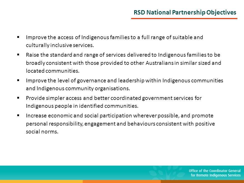 RSD National Partnership Objectives  Improve the access of Indigenous families to a full range of suitable and culturally inclusive services.