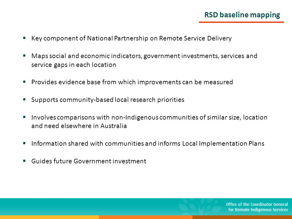 RSD baseline mapping  Key component of National Partnership on Remote Service Delivery  Maps social and economic indicators, government investments,