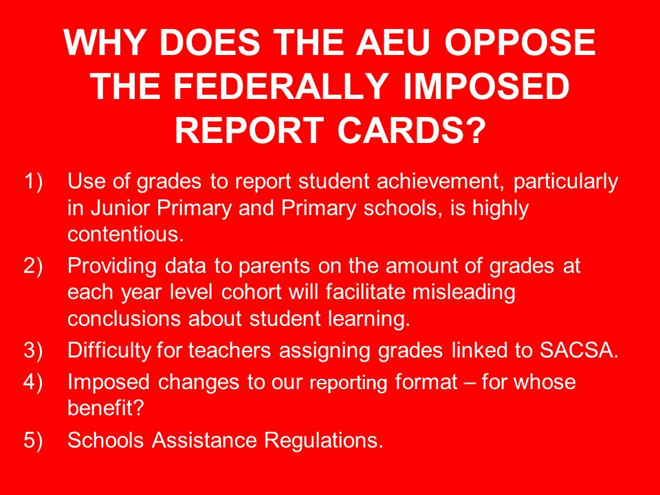 WHY DOES THE AEU OPPOSE THE FEDERALLY IMPOSED REPORT CARDS.