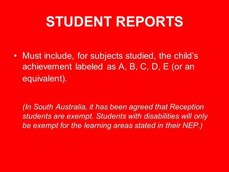 STUDENT REPORTS Must include, for subjects studied, the child's achievement labeled as A, B, C, D, E (or an equivalent).
