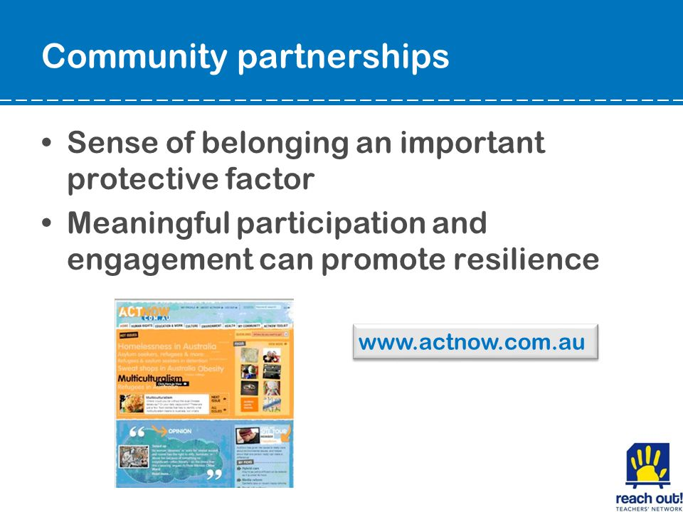 Community partnerships Sense of belonging an important protective factor Meaningful participation and engagement can promote resilience www.actnow.com.au