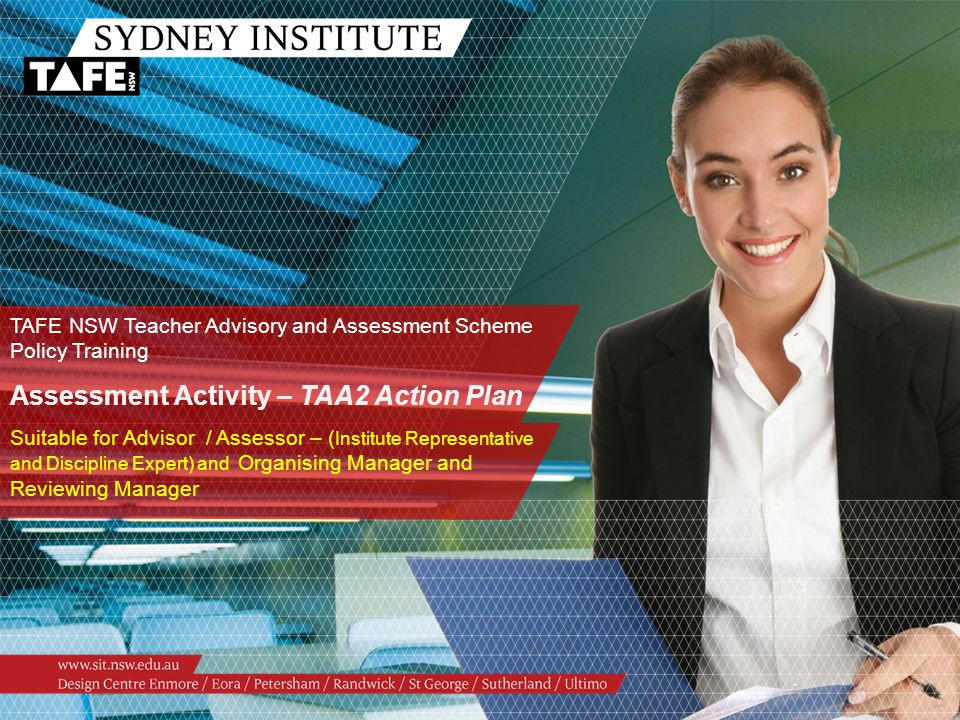TAFE NSW Teacher Advisory and Assessment Scheme Policy Training Assessment Activity – TAA2 Action Plan Suitable for Advisor / Assessor – ( Institute R