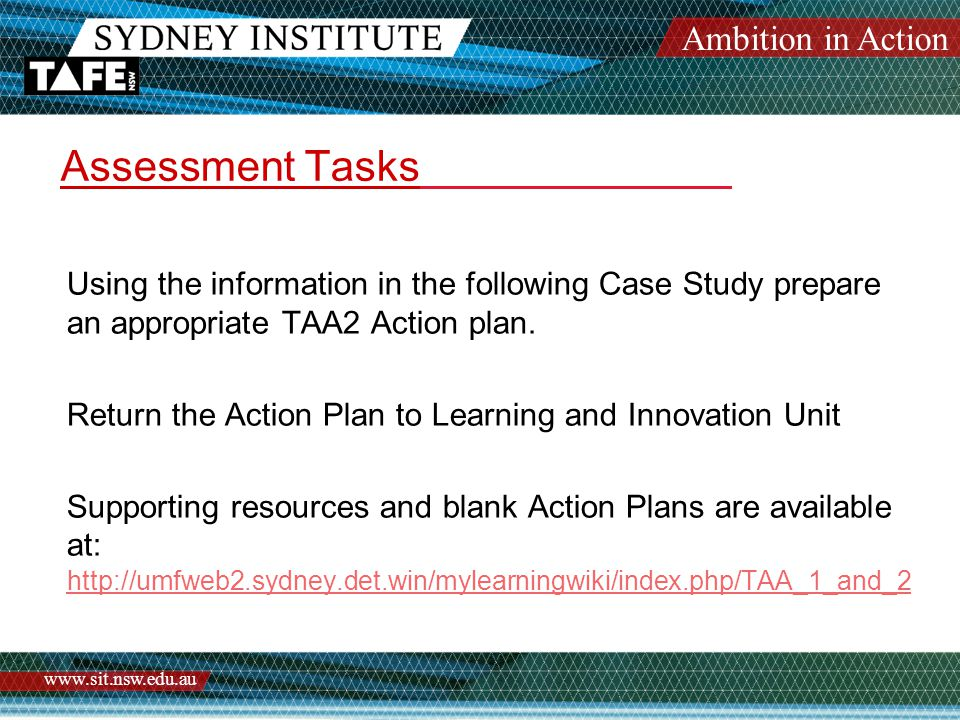 Ambition in Action www.sit.nsw.edu.au Assessment Tasks Using the information in the following Case Study prepare an appropriate TAA2 Action plan. Retu