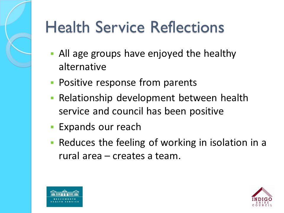 Health Service Reflections  All age groups have enjoyed the healthy alternative  Positive response from parents  Relationship development between h