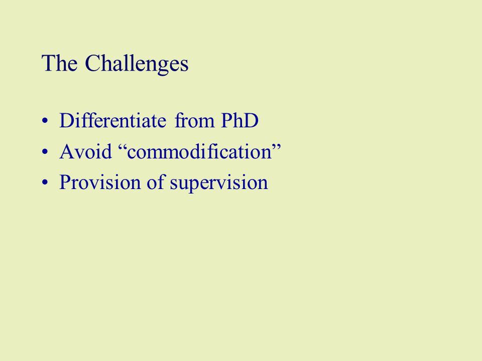 The Challenges Differentiate from PhD Avoid commodification Provision of supervision