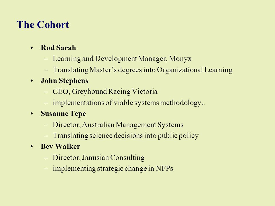 The Cohort Rod Sarah –Learning and Development Manager, Monyx –Translating Master's degrees into Organizational Learning John Stephens –CEO, Greyhound