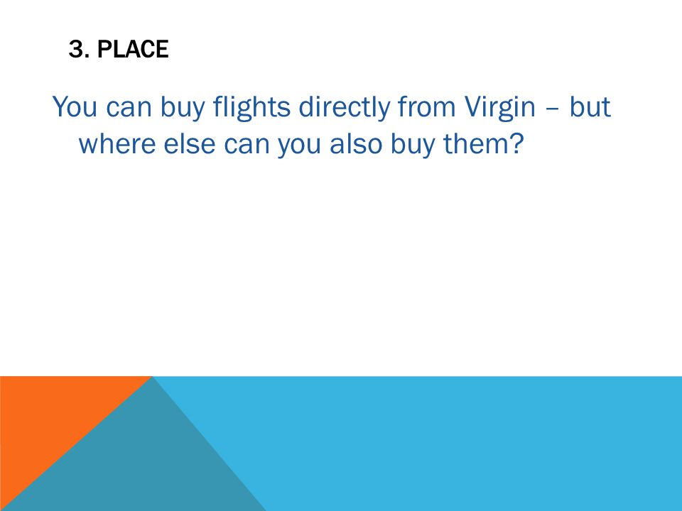 3. PLACE You can buy flights directly from Virgin – but where else can you also buy them?