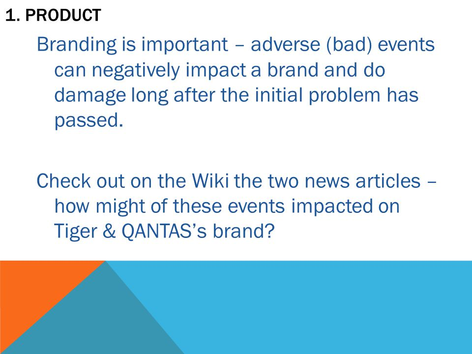 1. PRODUCT Branding is important – adverse (bad) events can negatively impact a brand and do damage long after the initial problem has passed. Check o