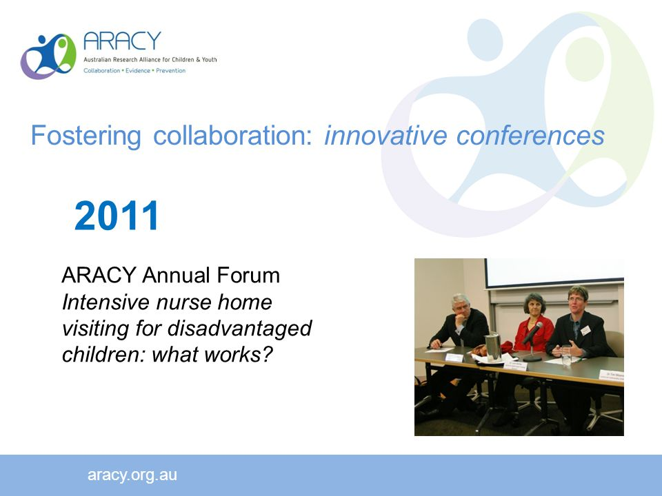 aracy.org.au 2011 ARACY Annual Forum Intensive nurse home visiting for disadvantaged children: what works.