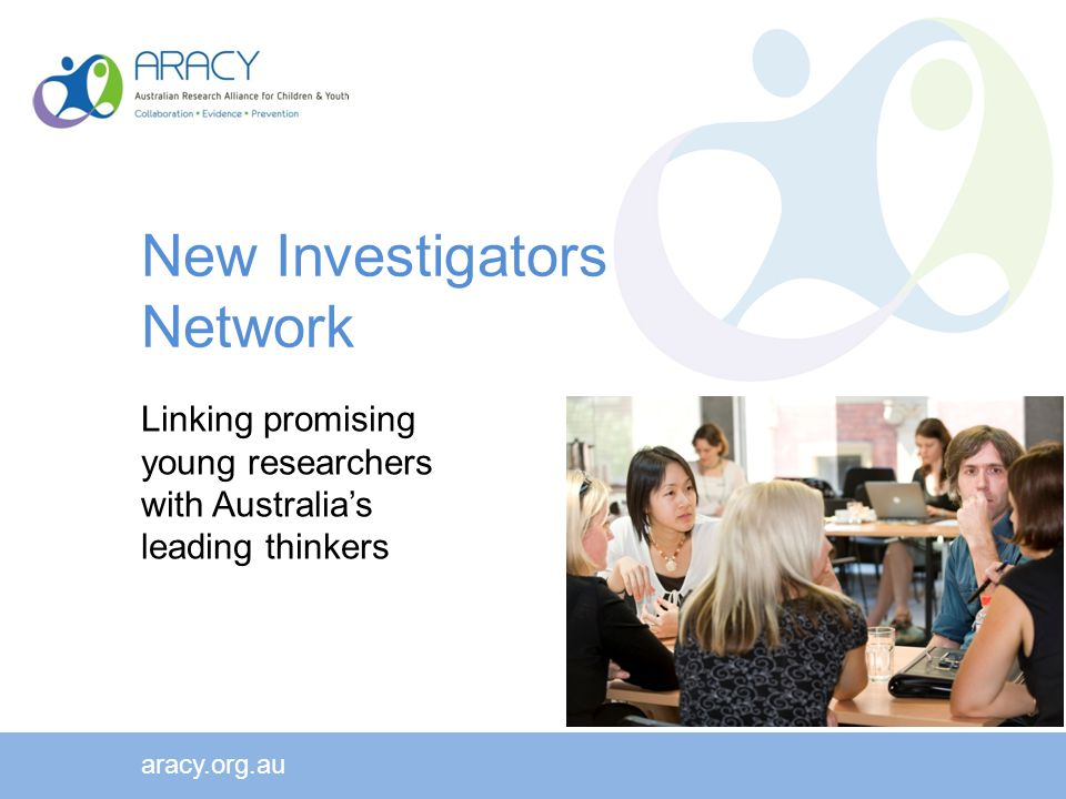 New Investigators Network Linking promising young researchers with Australia's leading thinkers aracy.org.au