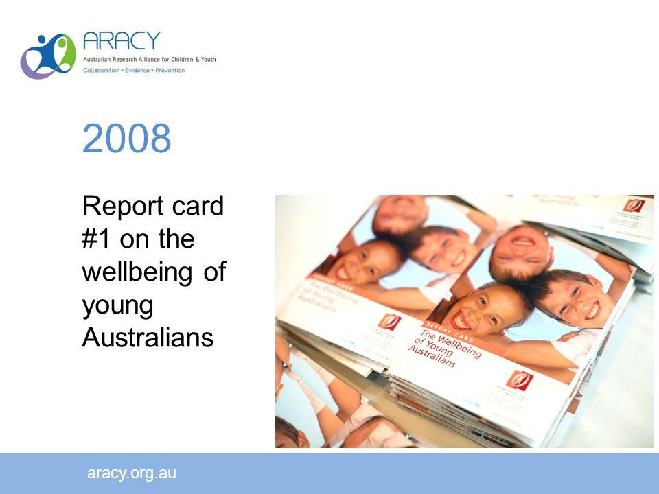 www.aracy.org.au Report card #1 on the wellbeing of young Australians aracy.org.au 2008
