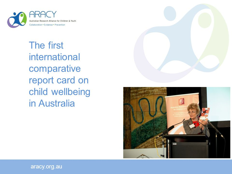 aracy.org.au The first international comparative report card on child wellbeing in Australia