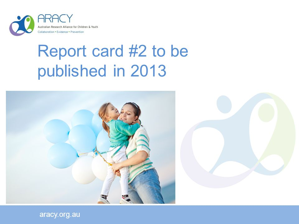 Report card #2 to be published in 2013 aracy.org.au