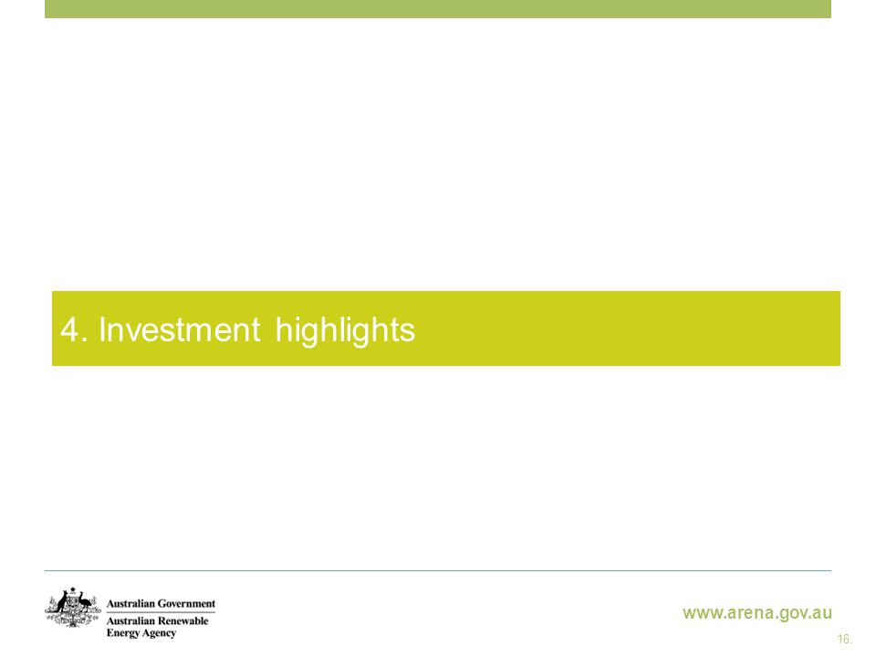 www.arena.gov.au 4. Investment highlights 16.
